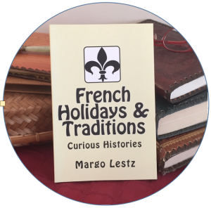 FRENCH HOLIDAYS & TRADITIONS  – Learn the stories behind many curious French traditions.