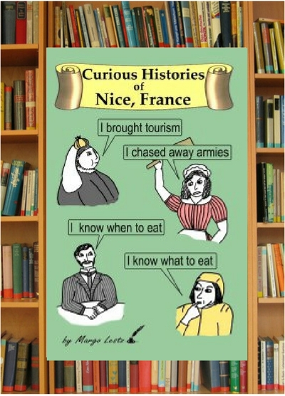 CURIOUS HISTORIES OF NICE, FRANCE – Discover the stories of people and events that made Nice the city it is today.